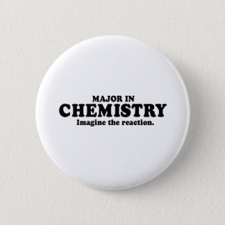 MAJOR IN CHEMISTRY - IMAGINE THE REACTION T-shirt 2 Inch Round Button