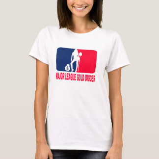 MAJOR LEAGUE GOLD DIGGER T-Shirt