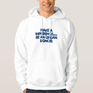 Make a difference...be an Organ Donor! Hoodie