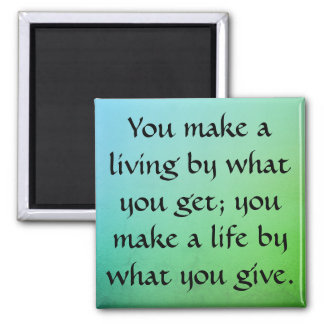 Make a Life by Giving Square Magnet
