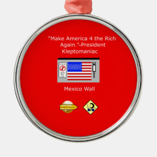 Make America 4 the Rich Again Metal Ornament