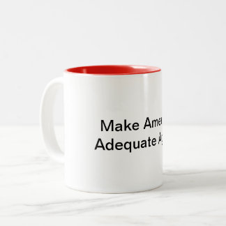 Make America Adequate Again Mug