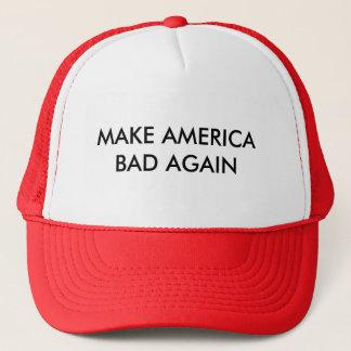 make america bad again trucker hat