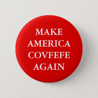 """MAKE AMERICA COVFEFE AGAIN"" PARODY 2 INCH ROUND BUTTON"
