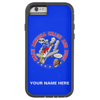 Make America Crash & Burn Tough Xtreme iPhone 6 Case
