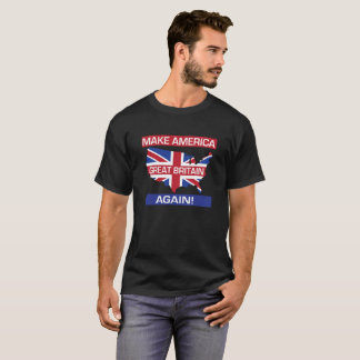 Make America Great Britain Again! T-Shirt