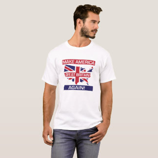 Make America Great Britain Again! - White T-Shirt