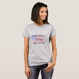 Make America Great - Elect A Mom!  T-shirt