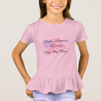 Make America Great - Hire My Mom! ruffle T-shirt