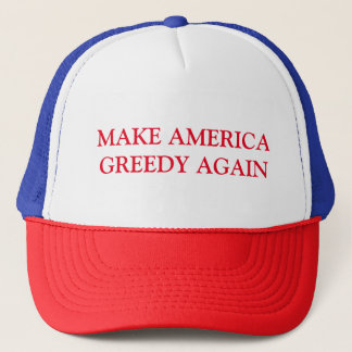 Make America Greedy Again Trucker Hat
