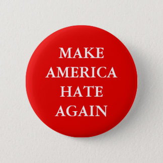 """MAKE AMERICA HATE AGAIN"" PARODY 2 INCH ROUND BUTTON"