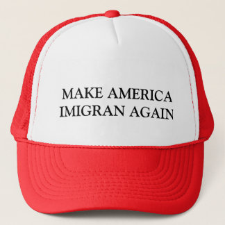 MAKE AMERICA IMIGRAN AGAIN TRUCKER HAT