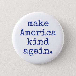 Make America kind again political button! 2 Inch Round Button