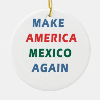 MAKE AMERICA MEXICO AGAIN CERAMIC ORNAMENT