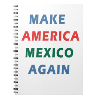 MAKE AMERICA MEXICO AGAIN NOTEBOOK