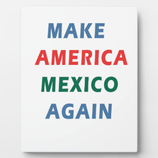MAKE AMERICA MEXICO AGAIN PLAQUE