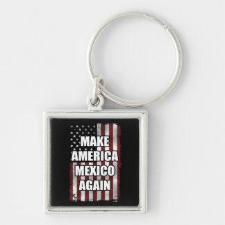 Make America Mexico Again Shirt | Funny Trump Gift Keychain