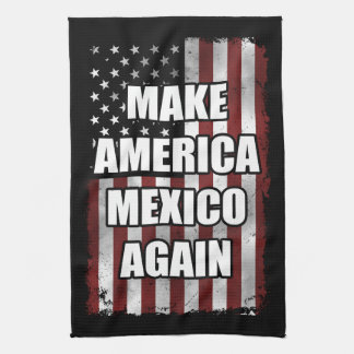 Make America Mexico Again Shirt | Funny Trump Gift Kitchen Towel