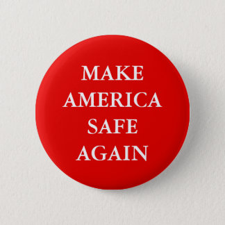 """MAKE AMERICA SAFE AGAIN"" 2 INCH ROUND BUTTON"