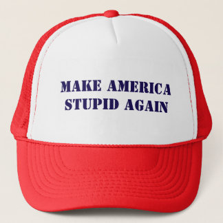 Make America Stupid Again Trucker Hat