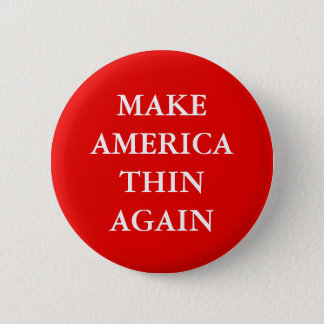 """MAKE AMERICA THIN AGAIN"" ANTI-OBESITY 2 INCH ROUND BUTTON"