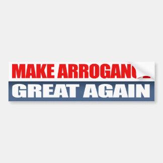 Make Arrogance Great Again - Bumper Sticker