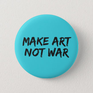 Make Art Not War - Slogan Button Pin Badge