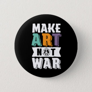 Make Art Not War World Peace Artist 2 Inch Round Button