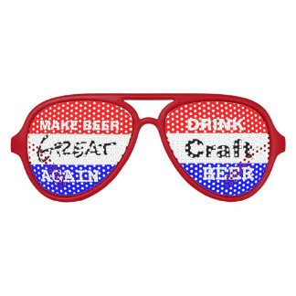 Make Beer Great Again Drink Craft Beer Party Shades