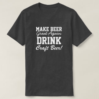 Make Beer Great Again Drink Craft Beer T-Shirt