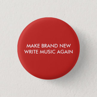 MAKE BRAND NEW WRITE MUSIC AGAIN (BUTTON) 1 INCH ROUND BUTTON