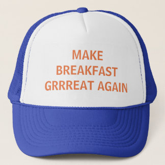 MAKE BREAKFAST GRRREAT AGAIN TRUCKER HAT