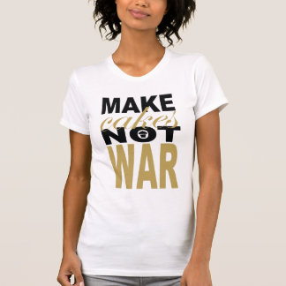 make cakes not war tee shirt