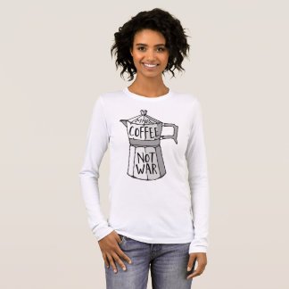 Make coffee not war long sleeve T-Shirt