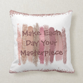 """Make Each Day Your Masterpiece Decorative Pillow"
