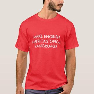 MAKE ENGRISH AMERICA'S OFICAL LANGRUAGE T-Shirt