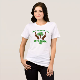 Make Every Day Environment Day T-Shirt