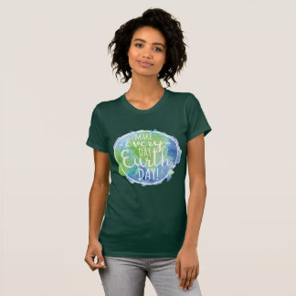 Make Everyday Earth Day Shirt