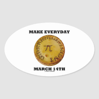 Make Everyday March 14th (Math Pi Pie Humor) Oval Sticker