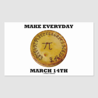 Make Everyday March 14th (Math Pi Pie Humor) Rectangle Sticker