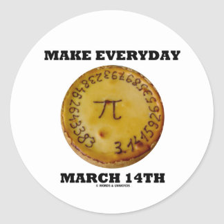 Make Everyday March 14th (Pi / Pie Math Humor) Round Stickers
