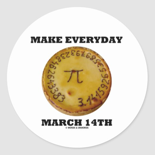 Make Everyday March 14th (Pi / Pie Math Humor) Stickers