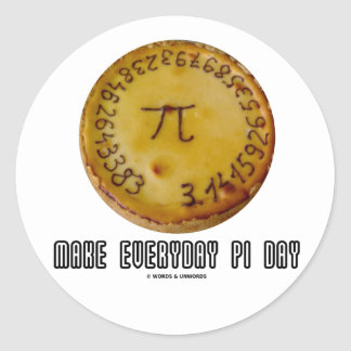 Make Everyday Pi Day (Mathematics Pi / Pie Humor) Round Stickers