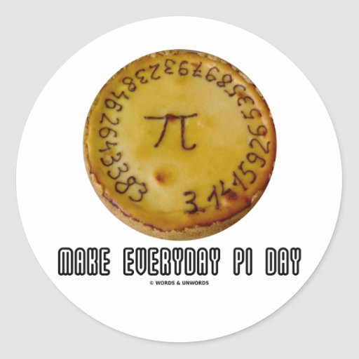 Make Everyday Pi Day (Mathematics Pi / Pie Humor) Sticker
