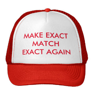 MAKE EXACT MATCH EXACT AGAIN TRUCKER HAT