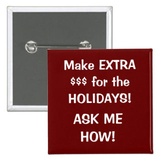 Make EXTRA  $$$ for the HOLIDAYS!, ASK ME HOW! 2 Inch Square Button