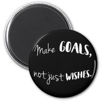 Make Goals, Not Just Wishes Magnet