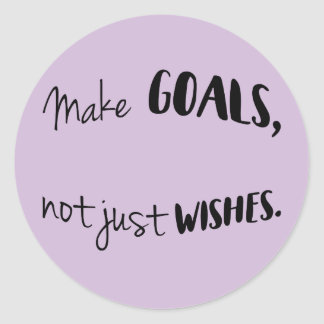 Make Goals, Not Just Wishes Stickers
