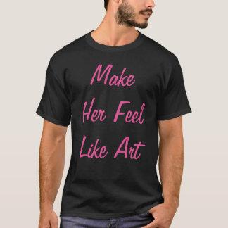 """""""Make Her Feel Like Art"""" t-shirt"""