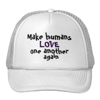 Make humans LOVE one another again Trucker Hat